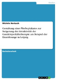 Cover Gestaltung eines Werbeplakates zur Steigerung der Attraktivität der Ganzkörperkältetherapie am Beispiel der Eiszeitlounge in Leipzig
