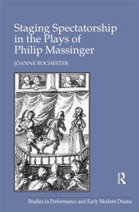 Cover Staging Spectatorship in the Plays of Philip Massinger