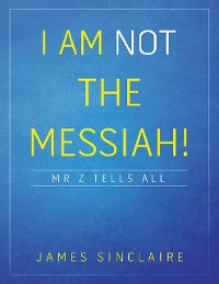 Cover I Am Not the Messiah!: Mr Z Tells All