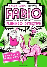 Cover Fabio The World's Greatest Flamingo Detective: The Case of the Missing Hippo