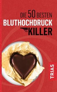 Cover Die 50 besten Bluthochdruck-Killer