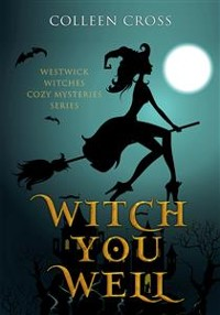 Cover Witch You Well : A Westwick Witches Cozy Mystery