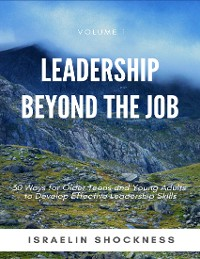 Cover Leadership Beyond the Job: 30 Ways for Older Teens and Young Adults to Develop Effective Leadership Skills -Volume 1