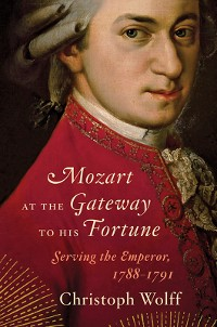 Cover Mozart at the Gateway to His Fortune: Serving the Emperor, 1788-1791