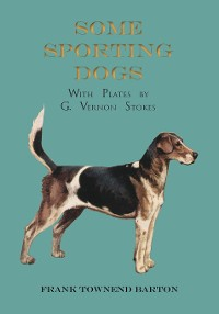 Cover Some Sporting Dogs - With Plates by G. Vernon Stokes