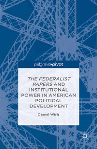 Cover The Federalist Papers and Institutional Power In American Political Development