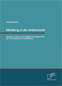 Cover Mobbing in der Arbeitswelt: Ursachen, Folgen und mögliche Lösungsansätze für ein verbessertes Arbeitsklima