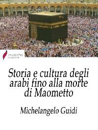 Cover Storia e cultura degli arabi fino alla morte di Maometto