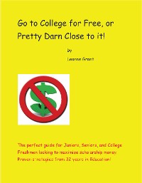 Cover Go to College for Free, or Pretty Darn Close to it!