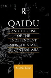 Cover Qaidu and the Rise of the Independent Mongol State In Central Asia