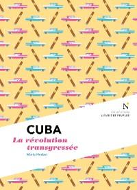 Cover Cuba : La révolution transgressée