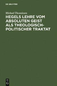 Cover Hegels Lehre vom absoluten Geist als theologisch-politischer Traktat