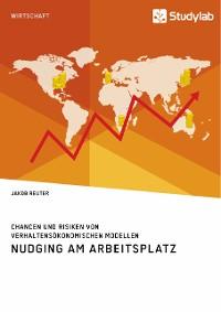 Cover Nudging am Arbeitsplatz. Chancen und Risiken von verhaltensökonomischen Modellen