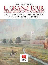 Cover Il Grand Tour dell'arborato cerchio. Lucca, una tappa elitaria del viaggio di formazione settecentesco