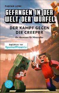 Cover Gefangen in der Welt der Würfel. Der Kampf gegen die Creeper. Ein Abenteuer für Minecrafter