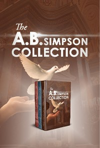 Cover The A.B. Simpson Collection: Cross of Christ, The Fourfold Gospel, Walking in the Spirit