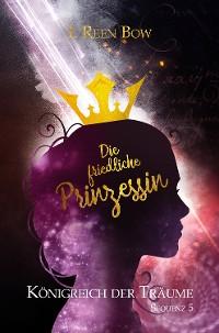 Cover Königreich der Träume - Sequenz 5: Die friedliche Prinzessin