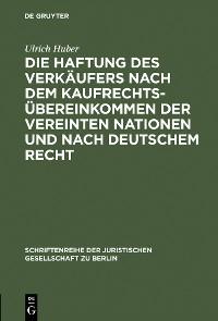 Cover Die Haftung des Verkäufers nach dem Kaufrechtsübereinkommen der Vereinten Nationen und nach deutschem Recht