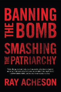 Cover Banning the Bomb, Smashing the Patriarchy