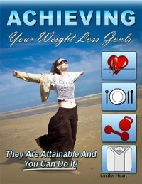 Cover Achieving Your Weight Loss Goals - They Are Attainable and You Can Do It
