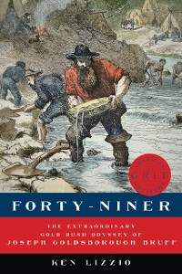 Cover Forty-Niner: The Extraordinary Gold Rush Odyssey of Joseph Goldsborough Bruff (American Grit)