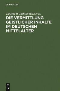 Cover Die Vermittlung geistlicher Inhalte im deutschen Mittelalter