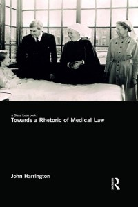 Cover Towards a Rhetoric of Medical Law