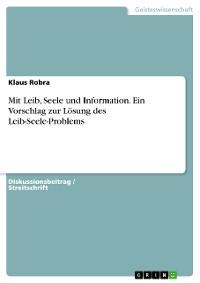 Cover Mit Leib, Seele und Information. Ein Vorschlag zur Lösung des Leib-Seele-Problems