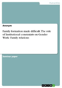 Cover Family formation made difficult. The role of Institutional constraints on Gender Work- Family relations