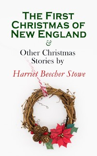 Cover The First Christmas of New England & Other Christmas Stories by Harriet Beecher Stowe