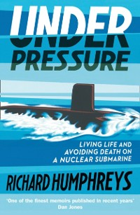 Cover Under Pressure: Living Life and Avoiding Death on a Nuclear Submarine