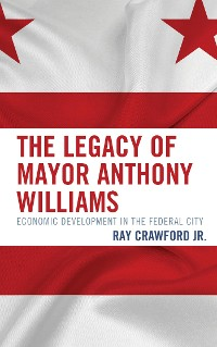 Cover The Legacy of Mayor Anthony Williams