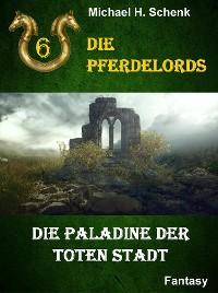 Cover Die Pferdelords 06 - Die Paladine der toten Stadt