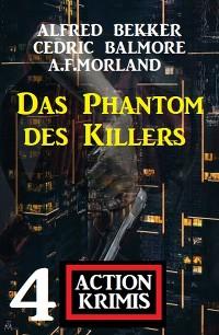 Cover Das Phantom des Killers: 4 Action Krimis