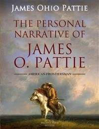 Cover The Personal Narrative of James O. Pattie Of Kentucky