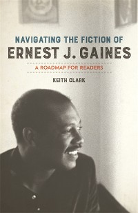 Cover Navigating the Fiction of Ernest J. Gaines