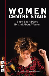 Cover Women Centre Stage: Eight Short Plays By and About Women (NHB Modern Plays)