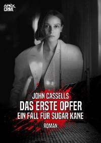 Cover DAS ERSTE OPFER - EIN FALL FÜR SUGAR KANE