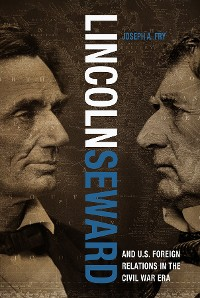 Cover Lincoln, Seward, and US Foreign Relations in the Civil War Era
