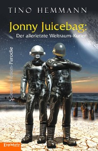 Cover Jonny Juicebag: Der allerletzte Weltraum-Kurier. Science-Fiction-Parodie