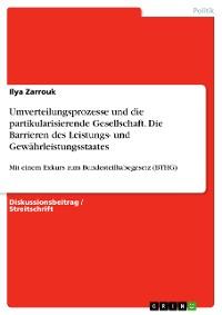 Cover Umverteilungsprozesse und die partikularisierende Gesellschaft. Die Barrieren des Leistungs- und Gewährleistungsstaates