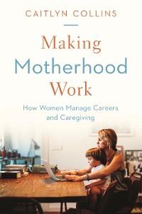 Cover Making Motherhood Work