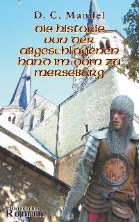 Cover Die Historie von der abgeschlagenen Hand im Dom zu Merseburg