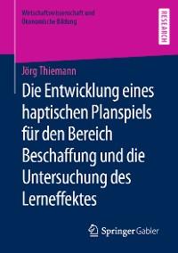 Cover Die Entwicklung eines haptischen Planspiels für den Bereich Beschaffung und die Untersuchung des Lerneffektes