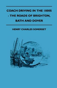 Cover Coach Driving In The 1800s - The Roads Of Brighton, Bath And Dover