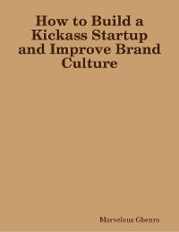 Cover How to Build a Kickass Startup and Improve Brand Culture