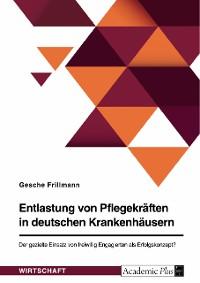 Cover Entlastung von Pflegekräften in deutschen Krankenhäusern. Der gezielte Einsatz von freiwillig Engagierten als Erfolgskonzept?