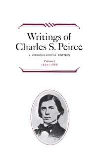 Cover Writings of Charles S. Peirce: A Chronological Edition, Volume 1