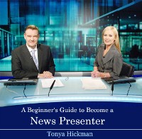 Cover Beginner's Guide to Become a News Presenter, A