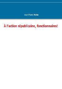 Cover À l'action républicaine, fonctionnaires!